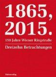 Berg, Sybille - 1865, 2015 – 150 Jahre Wiener Ringstraße. Dreizehn Betrachtungen bestellen